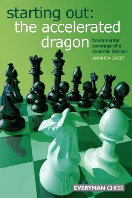 Starting Out : The Accelerated Dragon by Andrew Greet