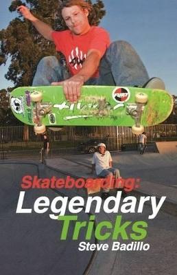 Skateboarding: Legendary Tricks by Steve Badillo