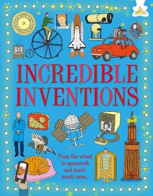 Incredible Inventions: From the wheel to spacecraft and much much more... book