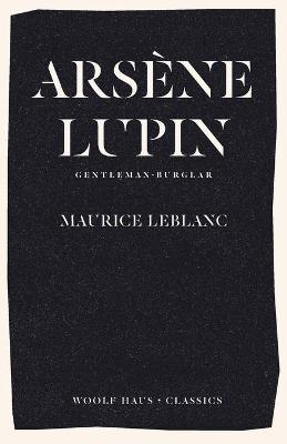 Arsene Lupin, Gentleman-Burglar: The International Bestseller and Inspiration for the Smash-Hit Series by Maurice LeBlanc