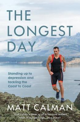 The Longest Day: Standing Up to Depression and Tackling the Coast to Coast by Matt Calman