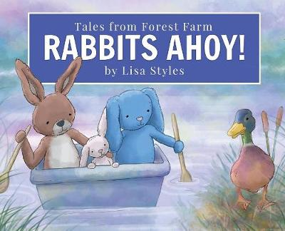 Rabbits Ahoy: Magical Toy Bunnies Have a Thrilling Lake Adventure from Their Farm in the Forest. First Book in an Exciting New Heart-Warming Series Set in the English Countryside. by Lisa a Styles