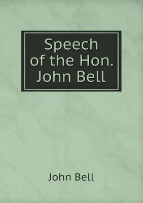 Speech of the Hon. John Bell by John Bell