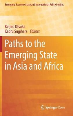 Paths to the Emerging State in Asia and Africa by Keijiro Otsuka
