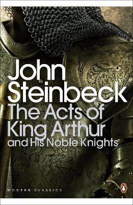 The Acts of King Arthur and his Noble Knights by Mr John Steinbeck