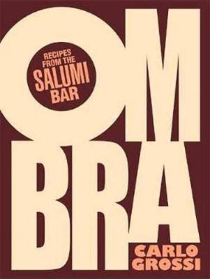 Ombra: Recipes from the Salumi Bar by Carlo Grossi