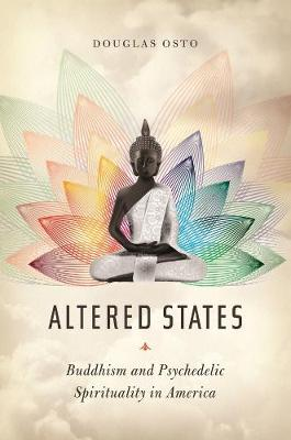 Altered States: Buddhism and Psychedelic Spirituality in America by Douglas Osto