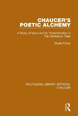 Chaucer's Poetic Alchemy: A Study of Value and its Transformation in The Canterbury Tales by Sheila Fisher