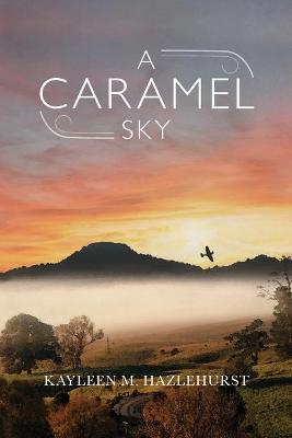 A Caramel Sky by Kayleen M. Hazlehurst