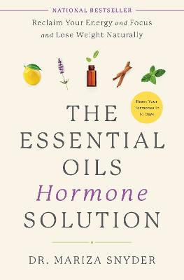 The Essential Oils Hormone Solution: Reclaim Your Energy and Focus and Lose Weight Naturally  book