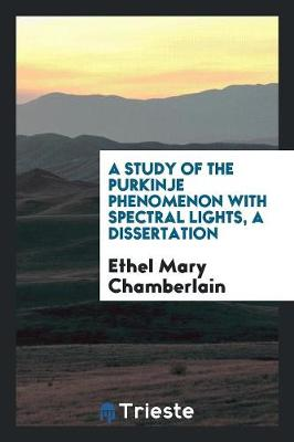 A Study of the Purkinje Phenomenon with Spectral Lights, a Dissertation by Ethel Mary Chamberlain