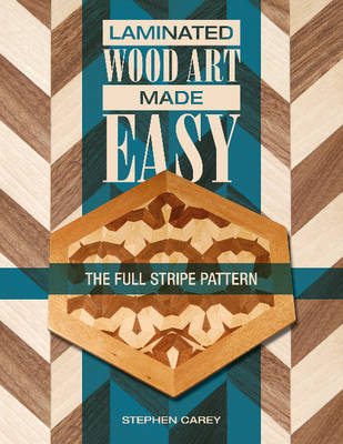 Laminated Wood Art Made Easy by Stephen Carey