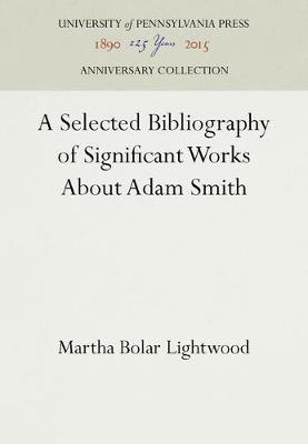 A Selected Bibliography of Significant Works About Adam Smith by Martha Bolar Lightwood