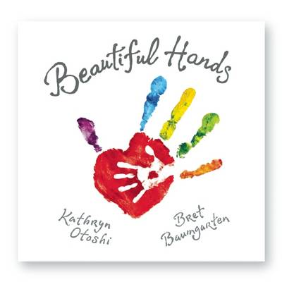 Beautiful Hands by Kathryn Otoshi