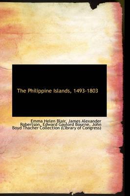 The Philippine Islands, 1493-1803 by Emma Helen Blair