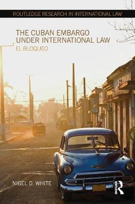 The Cuban Embargo under International Law: El Bloqueo book