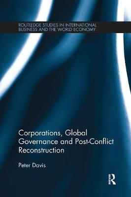 Corporations, Global Governance and Post-Conflict Reconstruction by Peter Davis