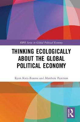 Thinking Ecologically About the Global Political Economy by Matthew Paterson