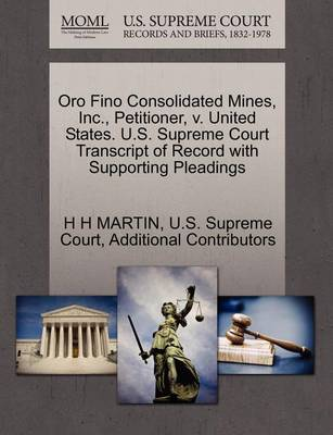Oro Fino Consolidated Mines, Inc., Petitioner, V. United States. U.S. Supreme Court Transcript of Record with Supporting Pleadings by H H Martin