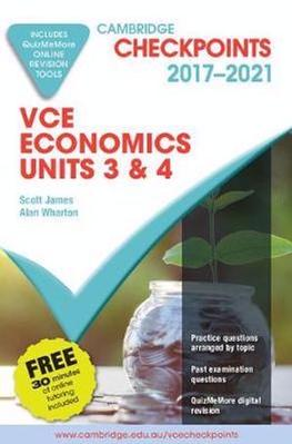 Cambridge Checkpoints: Cambridge Checkpoints VCE Economics Units 3 and 4 2017-2021 and Quiz Me More by Scott James