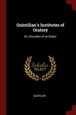 Quintilian's Institutes of Oratory by Quintilian