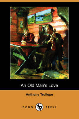 An Old Man's Love (Dodo Press) by Anthony Trollope