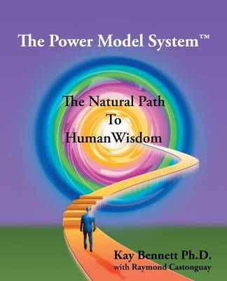 The The Power Model System: The Natural Path to Human Wisdom by Kay Bennett