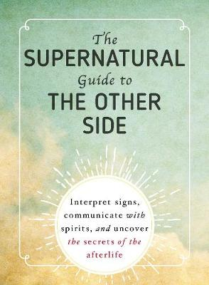 The Supernatural Guide to the Other Side by Adams Media