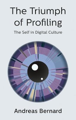 The Triumph of Profiling: The Self in Digital Culture book