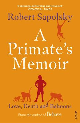 A Primate's Memoir: Love, Death and Baboons by Robert M Sapolsky