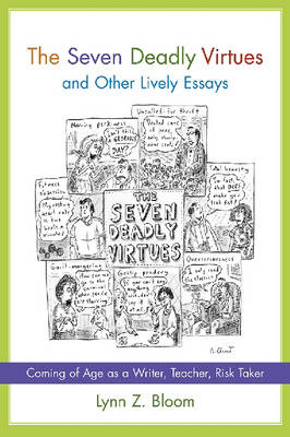 Seven Deadly Virtues and Other Lively Essays by Lynn Z. Bloom