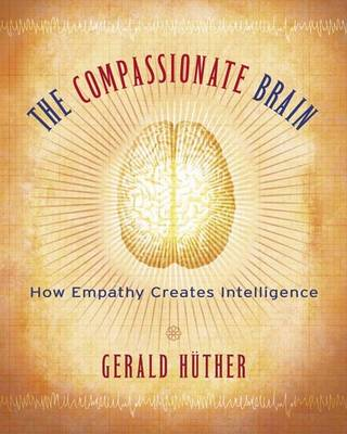 The Compassionate Brain by Gerald Huther