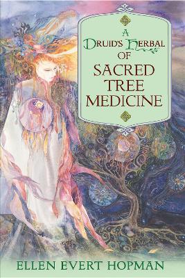 A Druid's Herbal of Sacred Tree Medicine by Ellen Evert Hopman