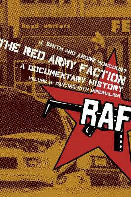 The The Red Army Faction, a Documentary History The Red Army Faction, A Documentary History Dancing with Imperialism Volume 2 by Andre Moncourt