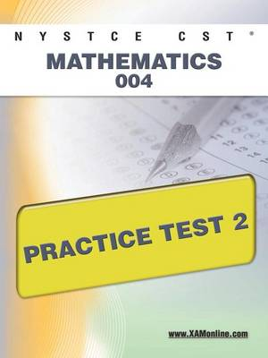 Nystce Cst Mathematics 004 Practice Test 2 by Sharon A Wynne