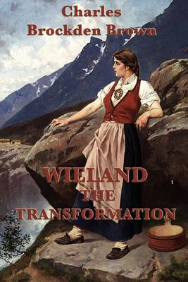 Wieland -Or- The Transformation by Charles Brockden Brown