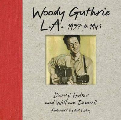 Woody Guthrie: L.a. 1937 To 1941 by Darryl Holter