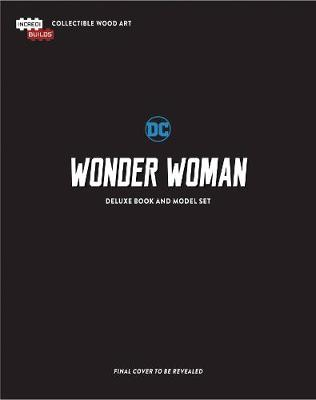 IncrediBuilds: DC Wonder Woman Deluxe Book and Model Set by Wallace
