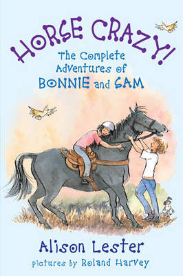 Horse Crazy! the Complete Adventures of Bonnie and Sam by Alison Lester