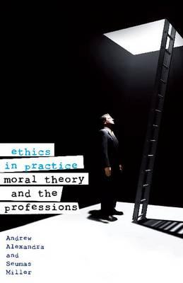 Ethics in Practice by Andrew Alexandra