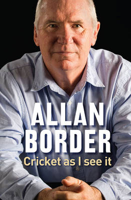Cricket as I See it by Allan Border
