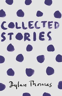 Collected Stories by Dylan Thomas