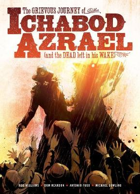 The Grievous Journey of Ichabod Azrael (and the Dead Left in His Wake) by Rob Williams