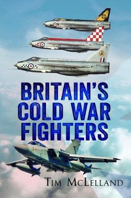 Britain's Cold War Fighters by Tim McLelland