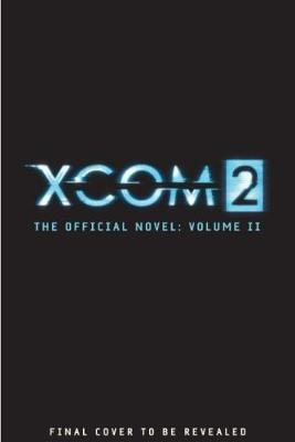 XCOM 2 - Escalation (The Official Novel Volume II) by Rick Barba