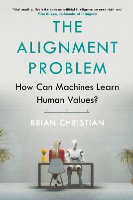 The Alignment Problem: How Can Machines Learn Human Values? book