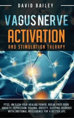 Vagus Nerve: PTSD, unleash your healing power, break free from anxiety, depression, trauma, obesity, sleeping disorder with emotional intelligence for a better life book