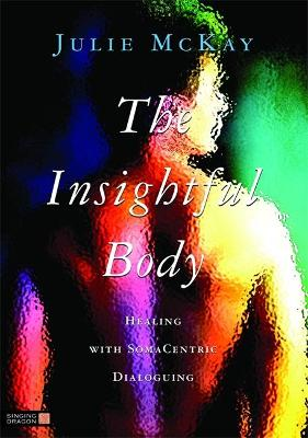 The Insightful Body by Julie McKay