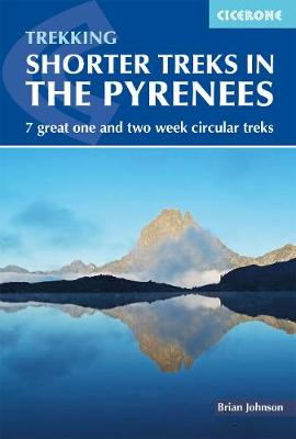Shorter Treks in the Pyrenees: 7 great one and two week circular treks by Brian Johnson