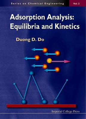 Adsorption Analysis: Equilibria And Kinetics (With Cd Containing Computer Matlab Programs) by Duong D Do